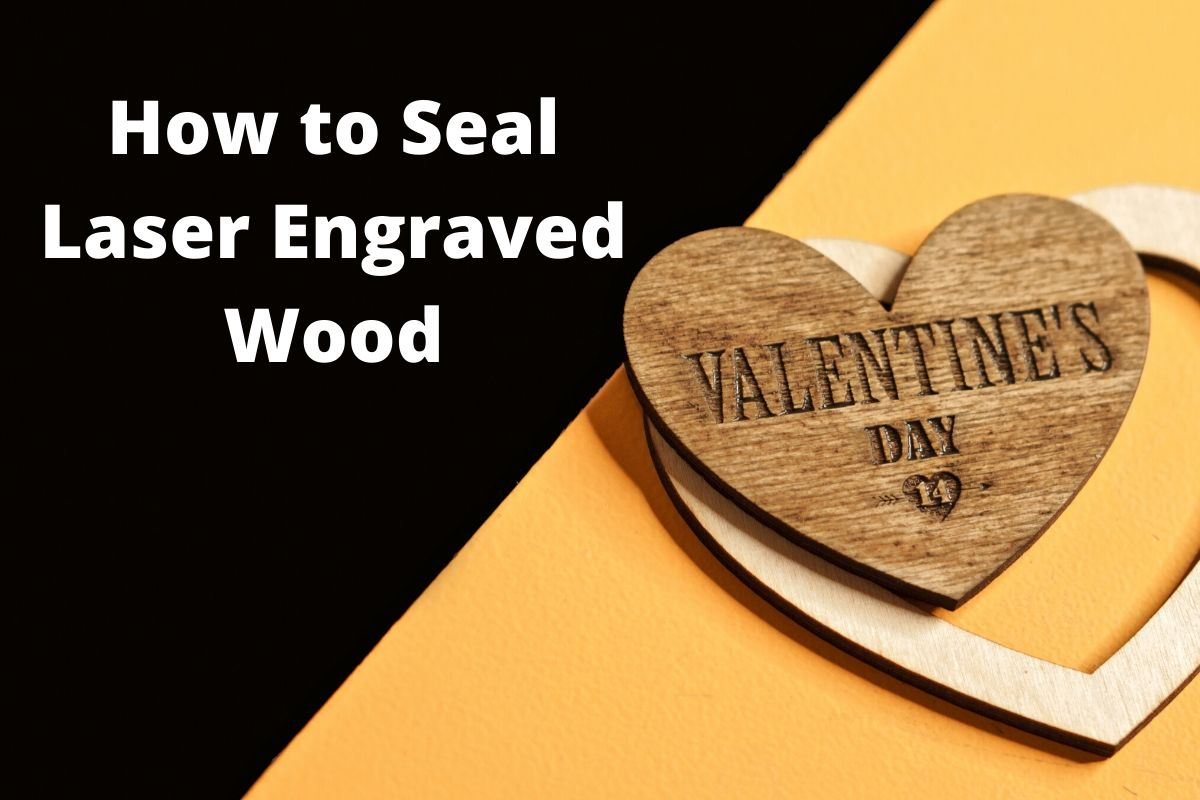 How to Seal Laser Engraved Wood