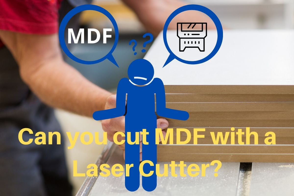 Can you cut MDF with a Laser Cutter?