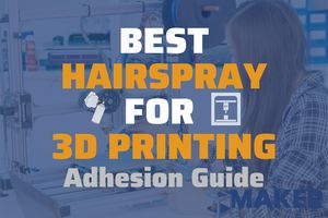 Best Hairspray for 3D Printing | Adhesion Guide