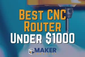 Best CNC Routers under $1000 – Top Picks of 2021