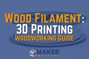 Wood Filament: 3D Printing and Woodworking Guide